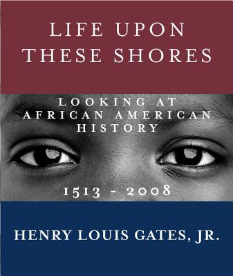 Life upon These Shores By Gates, Henry Louis